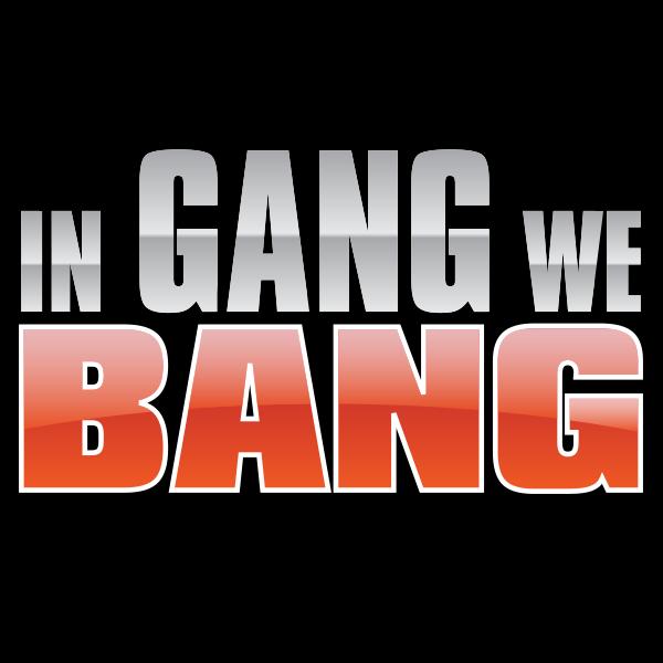 In Gang We Bang